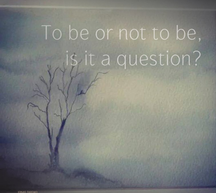 To be or not to be, is it a question?