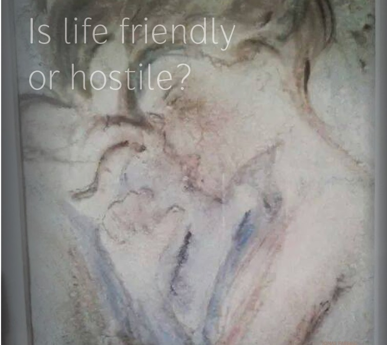Is life friendly or hostile?