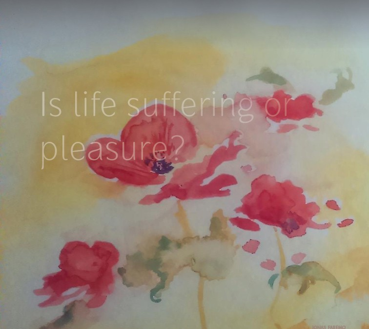 Is life suffering or pleasure?