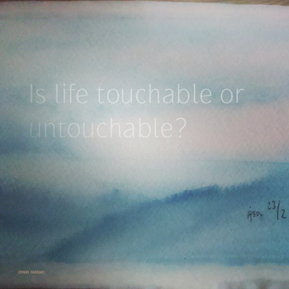 Is life touchable or untouchable?